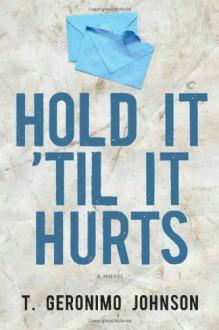 Hold It 'Til It Hurts - T. Geronimo Johnson