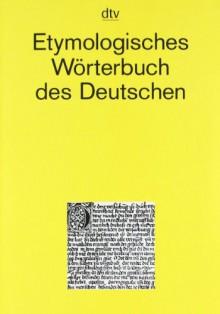 Etymologisches Wörterbuch des Deutschen - Wolfgang Pfeifer