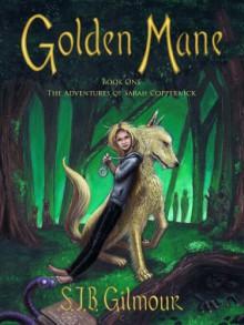 Golden Mane - S.J.B. Gilmour