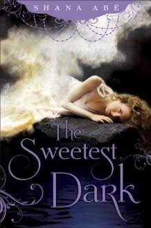 The Sweetest Dark - Shana Abe