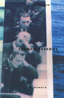 French Lessons: A Memoir - Alice Kaplan