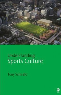 Understanding Sports Culture - Tony Schirato