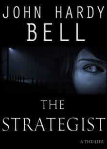 The Strategist: A Thriller - John Hardy Bell