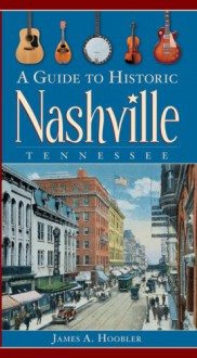 A Guide to Historic Nashville, Tennessee - James A. Hoobler
