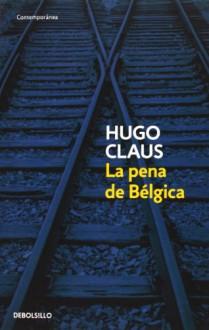 La pena de Belgica / The Sorrow of Belgium (Spanish Edition) - Hugo Claus, M. C. Bartolome Corrochano, P. J. Van de Paverd