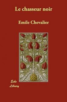 Le Chasseur Noir - Henri Émile Chevalier