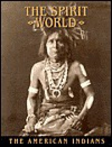 The Spirit World: American Indians - Time-Life Books