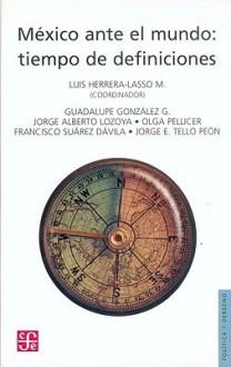 Mexico Ante El Mundo: Tiempo de Definiciones - Luis Herrera-lasso, Luis Herrera-Lasso M.