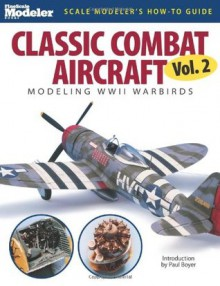 Classic Combat Aircraft: Modeling WWII Warbirds - Jeff Wilson