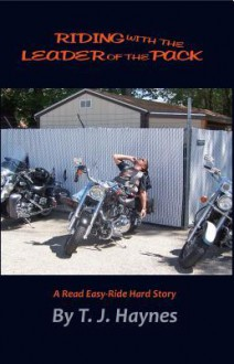 Riding with the Leader of the Pack: A Read Easy-Hard Ride Story - T.J. Haynes