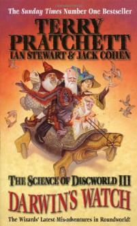 The Science of Discworld III: Darwin's Watch - Terry Pratchett, Jack Cohen, Ian Stewart