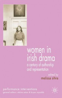 Women in Irish Drama: A Century of Authorship and Representation - Melissa Sihra