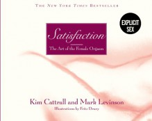 Satisfaction: The Art of the Female Orgasm - Kim Cattrall;Mark Levinson