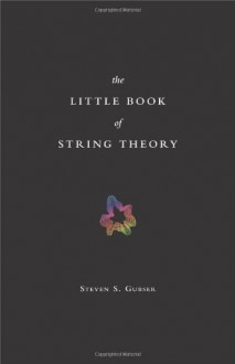 The Little Book of String Theory - Steven Scott Gubser