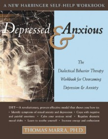 Depressed and Anxious: The Dialectical Behavior Therapy Workbook for Overcoming Depression and Anxiety - Thomas Marra
