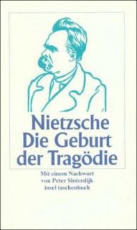 Die Geburt der Tragödie aus dem Geiste der Musik - Friedrich Nietzsche