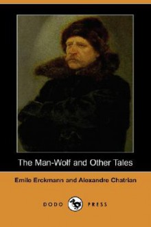 The Man-Wolf and Other Tales (Dodo Press) - Erckmann-Chatrian