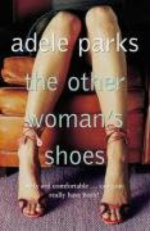 The Other Woman's Shoes: Sexy and Comfortable--Can You Really Have Both? - Adele Parks