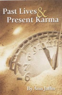 Past Lives and Present Karma - Ann Jaffin
