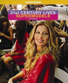 Supermodels (21st Century Lives) - Liz Gogerly
