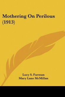 Mothering On Perilous - Lucy S. Furman, F.R. Gruger, Mary Lane McMillan
