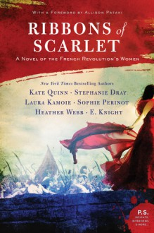 Ribbons of Scarlet: A Novel of the French Revolution - Eliza Knight,Kate Quinn,Stephanie Dray,Sophie Perinot,Heather Webb,Laura Kamoie