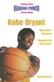 "Kobe Bryant, ""Slam Dunk"" Champion/Campeon del ""Slam Dunk"" - Rob Kirkpatrick, Mauricio Velzaquez De Leon"