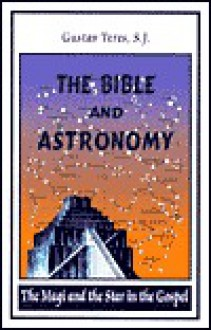 The Bible and Astronomy: The Magi and the Star in the Gospel - Third Edition - Gustav Teres