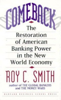 Comeback: The Restoration of American Banking Power in the New World Economy - Roy C. Smith