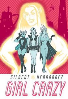 Girl Crazy - Gilbert Hernandez