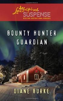 Bounty Hunter Guardian (Love Inspired Suspense) - Diane Burke