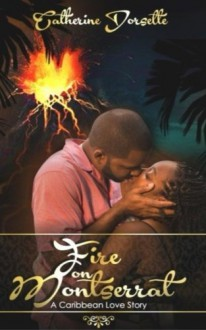 Fire on Montserrat: -An Inspirational Caribbean Romance Novel- - Mrs. Catherine Dorsette