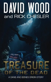 Treasure of the Dead: A Dane and Bones Origin Story (Dane Maddock Origins) (Volume 9) - David Wood, Rick Chesler