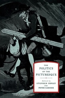 The Politics of the Picturesque: Literature, Landscape and Aesthetics Since 1770 - Stephen Copley, Peter Garside