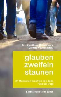 Glauben zweifeln staunen - Dorothee Zimmermann-Degen, Gerhard Neumann