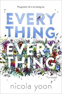 Everything, Everything by Yoon, Nicola (September 1, 2015) Hardcover - Nicola Yoon