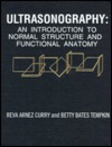 Ultrasonography: An Introduction to Normal Structure and Functional Anatomy - Reva Arnez Curry