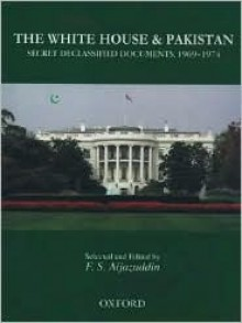 The White House and Pakistan: Secret Declassified Documents, 1969-1974 - F.S. Aijazuddin