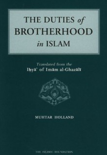 The Duties of Brotherhood in Islam - Abu Hamid al-Ghazali, Muhtar Holland