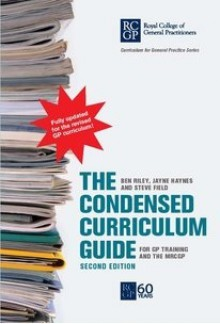The Condensed Curriculum Guide for GP Training and the MRCGP - Ben Riley, Jayne Haynes, Steve Field