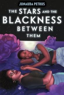 The Stars and the Blackness Between Them - Junauda Petrus