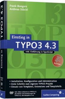 Einstieg in TYPO3 4.3: Installation, Grundlagen, TypoScript und TemplaVoilà: Installation, Grundlagen, TypoScript und TemplàVoilà - Frank Bongers, Andreas Stöckl