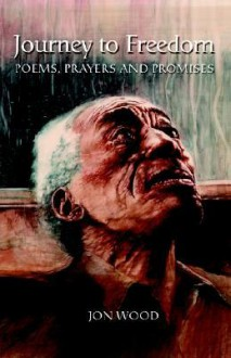 Journey to Freedom: Poems, Prayers and Promises - Jon Wood