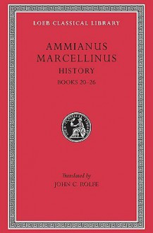 Ammianus Marcellinus: Roman History, Volume II, Books 20-26 (Loeb Classical Library No. 315) - Ammianus Marcellinus