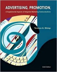 Advertising, Promotion and Supplemental Aspects of Integrated Marketing Communications - Terence A. Shimp
