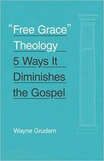 """Free Grace"" Theology: 5 Ways It Diminishes the Gospel - Wayne Grudem"