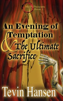 Mr. B: An Evening of Temptation and the Ultimate Sacrifice (Volume 1) - Tevin Hansen