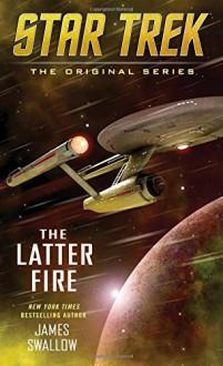 The Latter Fire (Star Trek: The Original Series) - James Swallow