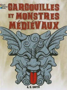 FRENCH EDITION of Gargoyles and Medieval Monsters Coloring Book - A.G. Smith