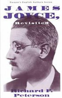 James Joyce Revisited (English Authors Series) - Richard F. Peterson